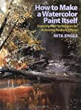 How to Make a Watercolor Paint Itself, Nita Engle, 0823057089