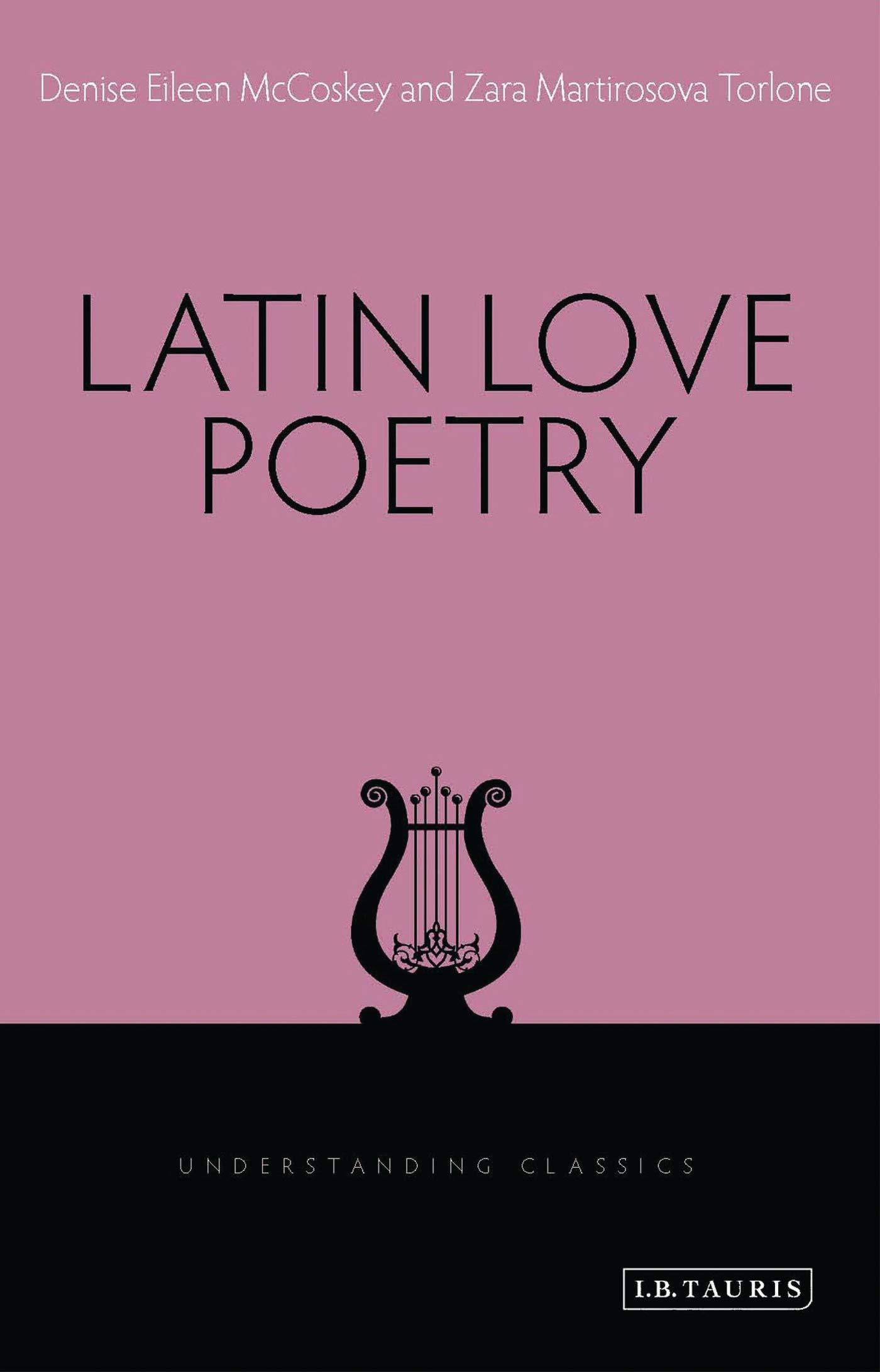 Amazon Com Latin Love Poetry Understanding Classics 9781780761916 Mccoskey Denise Eileen Torlone Zara M Stoneman Richard Books