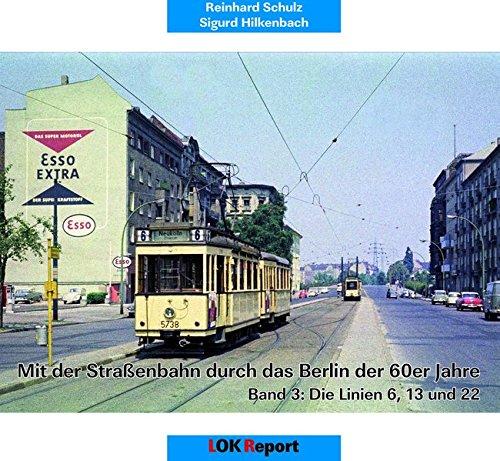 Mit der Straßenbahn durch das Berlin der 60er Jahre: Band 3: Die Linien 6, 13 und 22