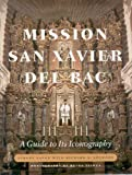 Mission San Xavier Del Bac : A Guide to Its Iconography, Lange, Yvonne and Ahlborn, Richard E., 0816522006