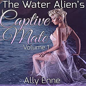 The Water Alien's Captive Mate: Volume 1 Audiobook