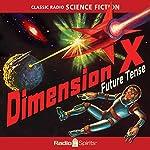 Dimension X: Future Tense | Ray Bradbury,Robert Heinlein,George Lefferts