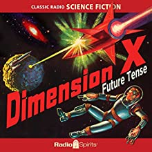 Dimension X: Future Tense Radio/TV Program Auteur(s) : Ray Bradbury, Robert Heinlein, George Lefferts Narrateur(s) : Les Damon, Joan Alexander, Santos Ortega