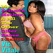 My Friend's Mother, and All the Other Older Babes I Balled Audiobook by Vic Vitale Narrated by Ward Thomas
