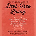 The Spender's Guide to Debt-Free Living: How a Spending Fast Helped Me Get from Broke to Badass in Record Time | Anna Newell Jones