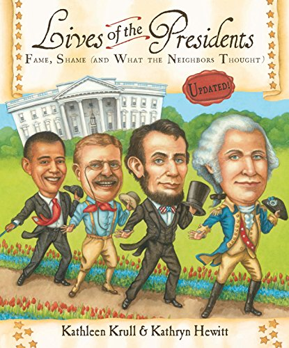 Lives of the Presidents: Fame, Shame (and What the Neighbors Thought) (Lives of . . .) by [Krull, Kathleen]
