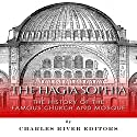 The Hagia Sophia: The History of the Famous Church and Mosque Audiobook by  Charles River Editors Narrated by Joseph Chialastri