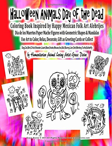 Halloween Animals Day of the Dead Coloring Book Inspired by Happy Mexican Folk Art Alebrijes Dia de los Muertos Paper Mache Figures with Geometric ... Animal Loving Artist Grace Divine