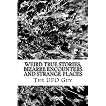 Weird TRUE Stories, BIZARRE Encounters and STRANGE Places