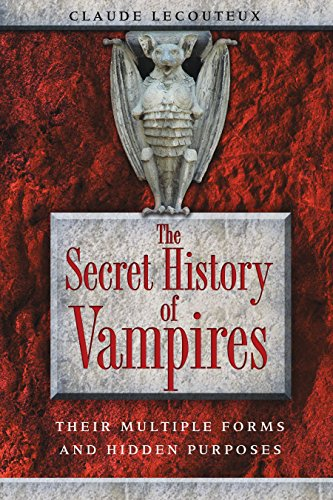 The Secret History of Vampires: Their Multiple Forms and Hidden Purposes -