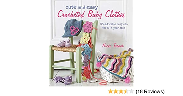 66d05b72fb9 Amazon.com  Cute and Easy Crocheted Baby Clothes  35 adorable projects for 0 –3 year-olds (0499991606504)  Nicki Trench  Books