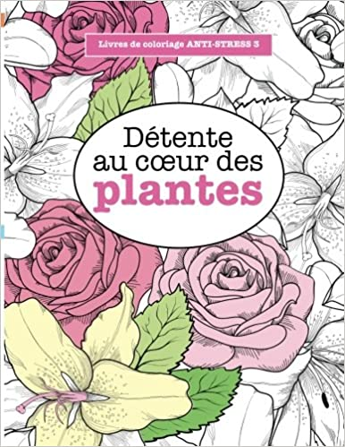 amazonfr livres de coloriage anti stress 3 dtente au cur des plantes elizabeth james livres - Livre De Coloriage Anti Stress