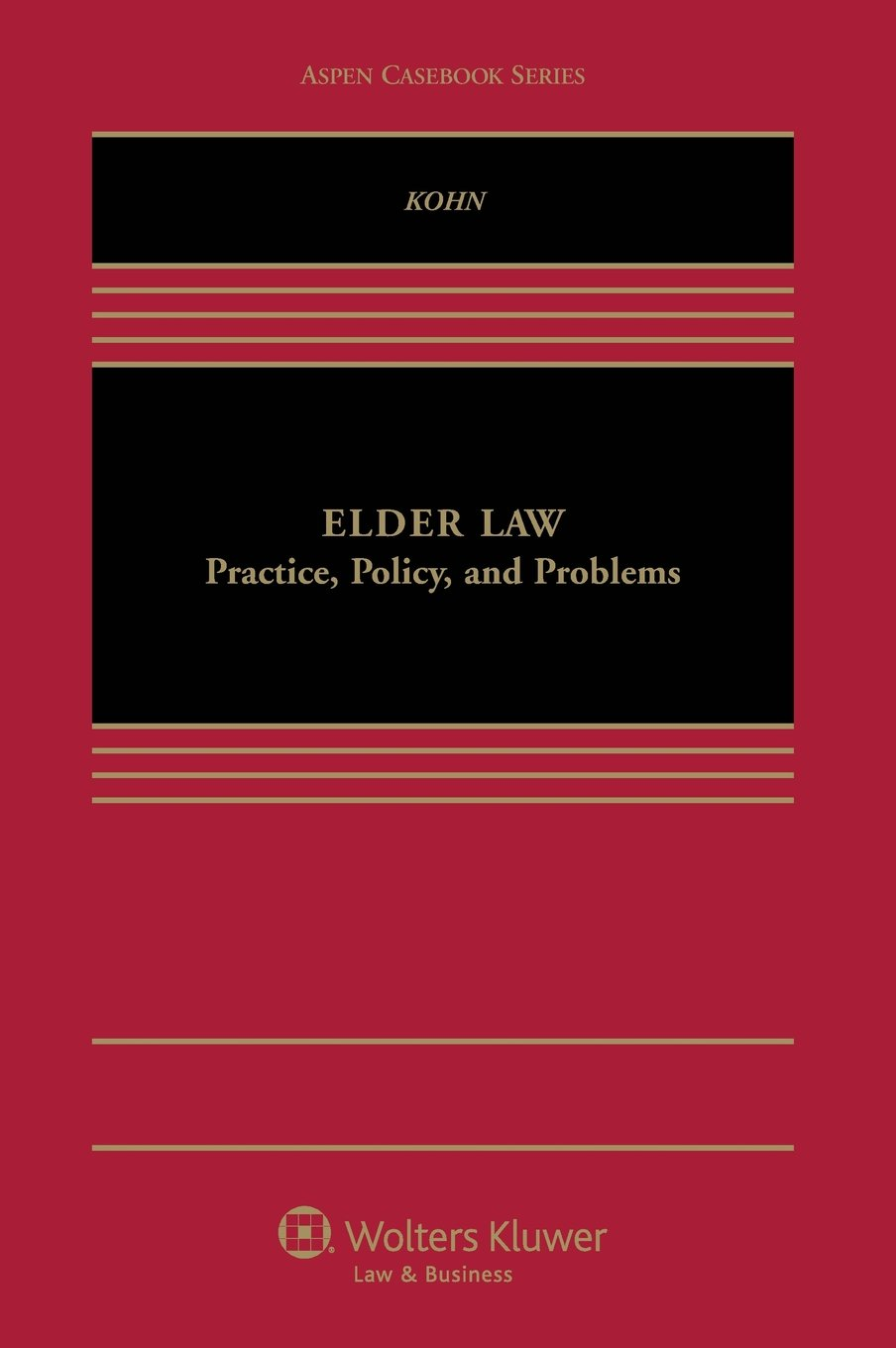 Elder Law: Practice, Policy, and Problems (Aspen Casebook)