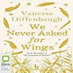 We Never Asked for Wings | Vanessa Diffenbaugh