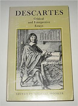 "descartes critical and interpretive essays See also george nakhnikian, ""descartes's dream argument,"" in descartes:  critical and interpretive essays, ed michael hooker (baltimore: the johns  hopkins."