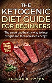 Ketogenic Diet: The Ketogenic Diet Guide for Beginners: The smart and healthy way to lose weight and feel increased energy, with delicious recipes and meal plans