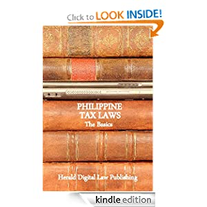 Philippine Tax Laws: The Basics (Basic Philippine Laws series) Herald Digital Law Publishing