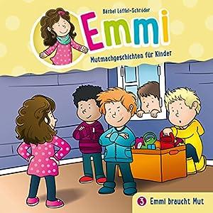 Emmi braucht Mut (Emmi - Mutmachgeschichten für Kinder 3) Hörspiel