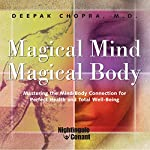 Magical Mind, Magical Body: Mastering the Mind/Body Connection for Perfect Health and Total Well-Being | Dr. Deepak Chopra