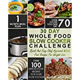 30 Day Whole Food Slow Cooker Challenge: Whole Food Recipes For Your Slow Cooker - Quick And Easy Chef Approved Whole Food Recipes For Weight Loss (Slow Cooker Cookbook)