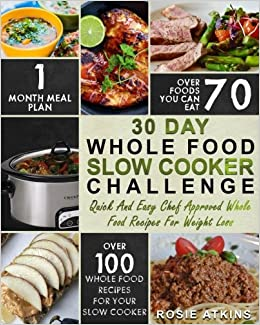 30 day whole food slow cooker challenge whole food recipes for your 30 day whole food slow cooker challenge whole food recipes for your slow cooker quick and easy chef approved whole food recipes for weight loss slow forumfinder Image collections