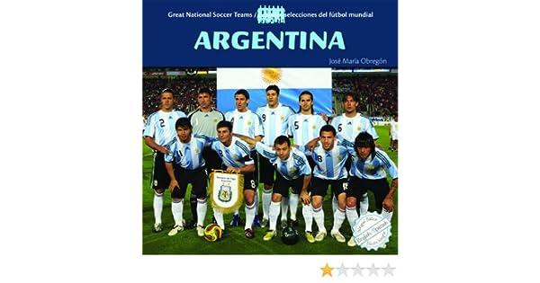 Argentina Great National Soccer Teams/ Grandes Selecciones del Futbol Mundial: Amazon.es: Obregon, Jose Maria: Libros en idiomas extranjeros