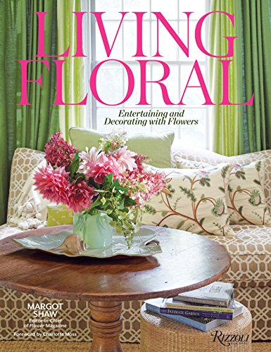 Living Floral: Entertaining and Decorating with Flowers by Margot Shaw, Karen Carroll, Lydia Somerville