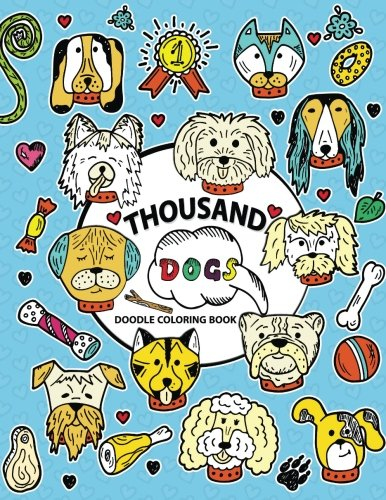 Thousand Doodle Coloring book: Coloring Pages Design for Dog lover (Siberian husky, Pug, Labrador, Beagle, Poodle, Pitbull, puppy and Friend) -