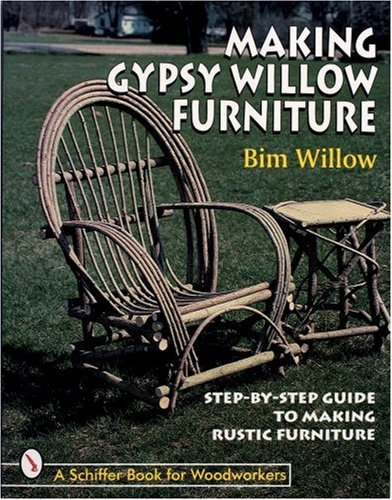 Willow Garden Furniture - Making Gypsy Willow Furniture by Bim Willow (April 6 1998)