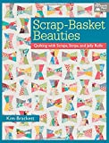 Scrap-Basket Beauties: Quilting with Scraps, Strips, and Jelly Rolls