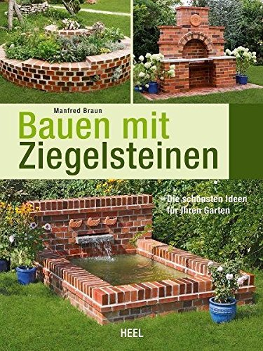 Bauen Mit Ziegelsteinen: Die Schönsten Ideen Für Ihren Garten: Amazon.de:  Manfred Braun, Manfred Braun: Bücher
