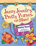 Jazzy Jewelry, Pretty Purses, and More!, Kathy Ross, 1580138837