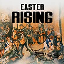 Easter Rising: A History from Beginning to End Audiobook by Hourly History Narrated by Bridger Conklin