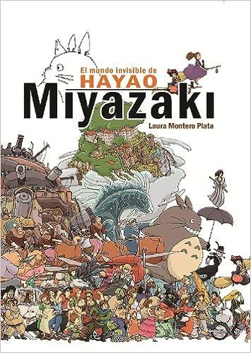 El Mundo Invisible De Hayao Miyazaki por Laura Montero Plata epub