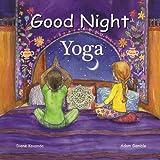 Good Night Yoga A Pose By Pose Bedtime Story Mariam Gates Sarah Jane Hinder
