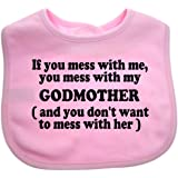 A Unisex Baby Feeding Bib With the wording If you mess with me, you mess with my GODMOTHER (and you don't want to mess with her) Pink From our Baby Clothing range. A unique Birthday , Christening or Christmas stocking filler gift idea for boy or girl babies (Pink)