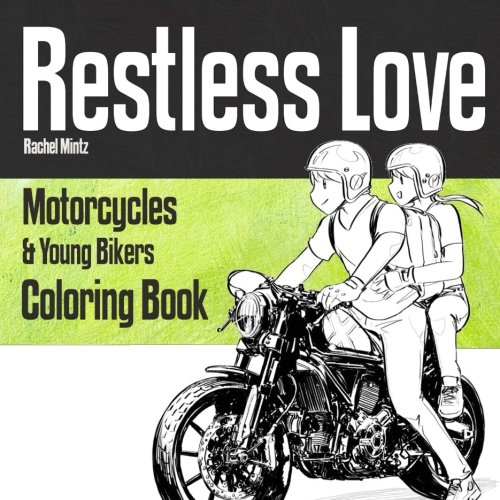 Read Online Restless Love - Coloring Book - Motorcycles & Young Bikers: 33 Sketches of Teen Spirit Youth Riding Motorbikes pdf