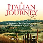 An Italian Journey: A Harvest of Revelations in the Olive Groves of Tuscany: A Pretty Girl, Seven Tuscan Farmers, and a Roberto Rossellini Film: Bella Scoperta  | James Ernest Shaw