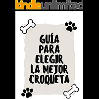 Guía definitiva para elegir la mejor croqueta para tu perro: Método de 5 pasos para elegir el mejor pienso para tu mascota (S1)