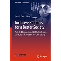Inclusive Robotics for a Better Society: Selected Papers from INBOTS Conference 2018, 16-18 October, 2018, Pisa, Italy…