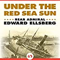 Under the Red Sea Sun Audiobook by Edward Ellsberg Narrated by David Baker