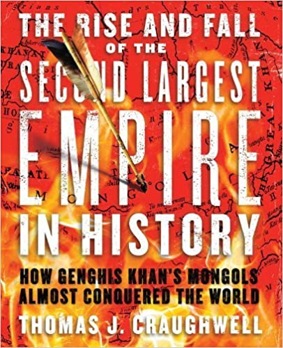 Book The Rise and Fall of the Second Largest Empire in History: How Genghis Khan's Mongols Almost Conquered the World by Thomas J. Craughwell (2010-02-01)