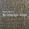 Beziehungen leben Hörbuch von Martin Brune Gesprochen von: Martin Brune