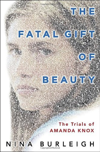 The Fatal Gift of Beauty: The Trials of Amanda Knox by Nina Burleigh (2011-08-02) - Fatal Gift