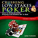 Crushing Low Stakes Poker: How to Make $1,000s Playing Low Stakes Sit 'n Gos, Volume 1: Strategy Hörbuch von Mike Turner Gesprochen von: Mike Turner
