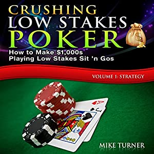 Crushing Low Stakes Poker: How to Make $1,000s Playing Low Stakes Sit 'n Gos, Volume 1: Strategy Audiobook