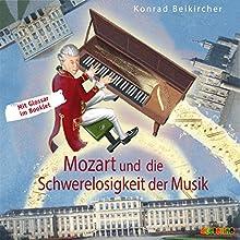 Mozart und die Schwerelosigkeit der Musik Hörbuch von Konrad Beikircher Gesprochen von: Dominik Maringer