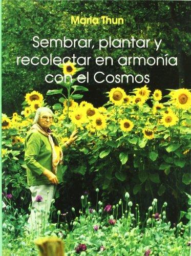 Descargar Libro Sembrar, Plantar Y Recolectar En Armonia Con El Cosmos Maria Thun
