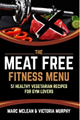 The Meat Free Fitness Menu: 51 Healthy Vegetarian Recipes For Gym Lovers Kindle Edition