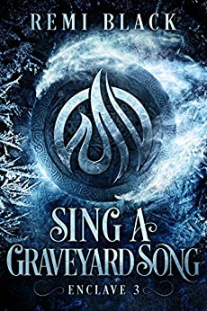 Sing a Graveyard Song (Enclave Book 3) by [Black, Remi]